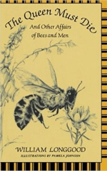 The Queen Must Die: And Other Affairs of Bees and Men by William Longgood