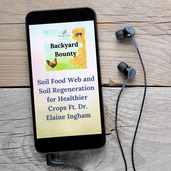 Soil Food Web and Soil Regeneration for Healthier Crops Ft. Dr. Elaine Ingham